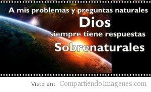 Dios siempre tiene respuestas Sobrenaturales