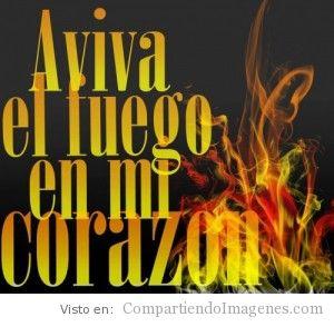 Aviva el fuego en mi corazon