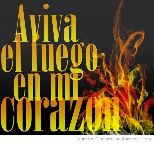 Aviva el fuego en mi corazon imagenes cristianas para for Fuera de ti nada deseo en la tierra