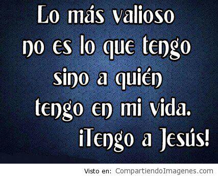 Jesus lo mas valioso en mi vida