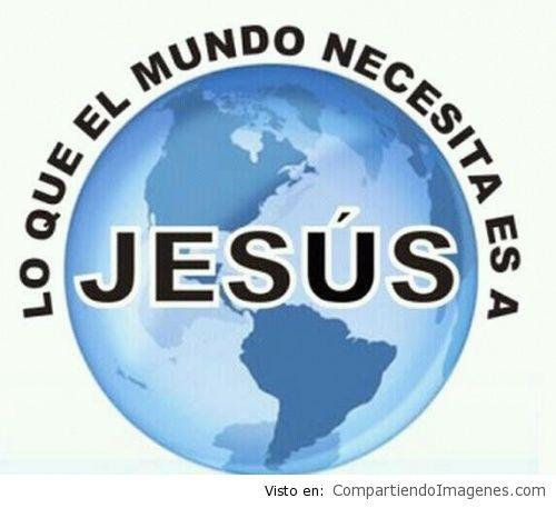 jesus es lo que el mundo necesita