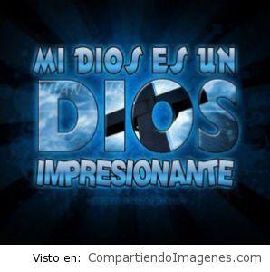 Mi Dios es un Dios impresionante