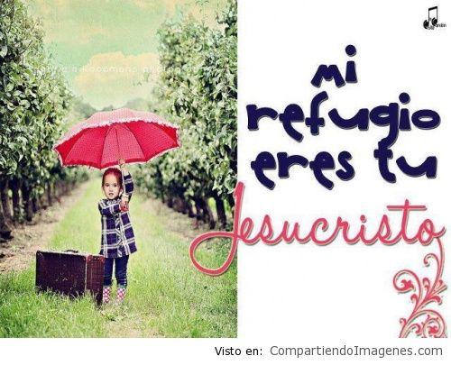 Mi refugio eres tu Cristo