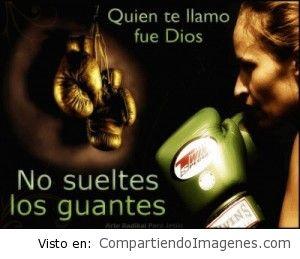 No sueltes los guantes, Dios te ha llamado
