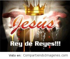 Jesucristo, Rey de reyes!