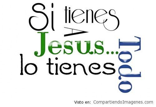 Si tienes a jesus lo tienes todo