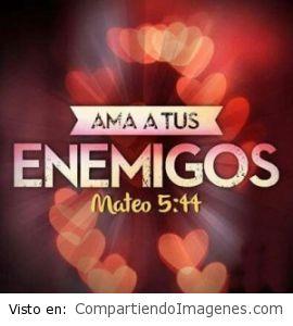 Ama a tus enemigos