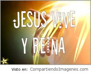 Jesús vive y reina!