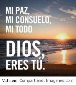 Mi paz, mi consuelo y mi todo…