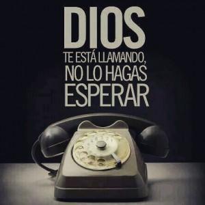 Dios te esta llamando, no lo hagas esperar