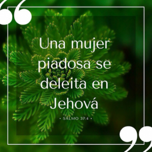 Una mujer piadosa se deleita en Jehova