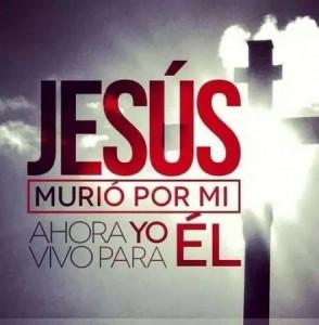 Jesus murio por mi, ahora yo vivo para el