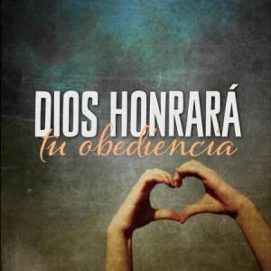 Dios honrara tu obediencia