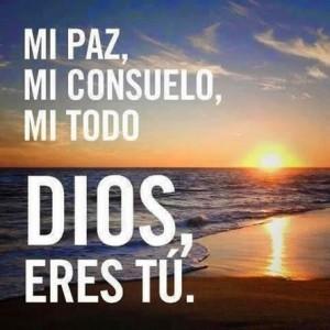 Eres mi paz, mi consuelo y mi todo