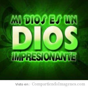 Mi Dios es Impresionante!