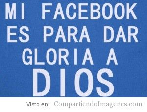Mi Facebook glorifica a mi Dios