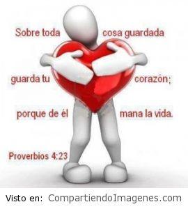 Guarda tu corazón porque de él mana la vida!