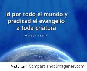 Id por todo el mundo y predicad el evangelio a toda criatura!