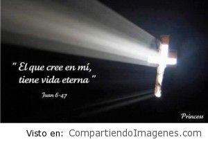 Jesus dijo: El que cree en mi tiene vida eterna!