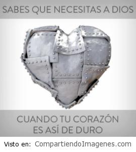 Cuando tu corazon esta duro… ahi es que necesitas mas de Dios