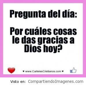 Por que le das gracias a Dios hoy?