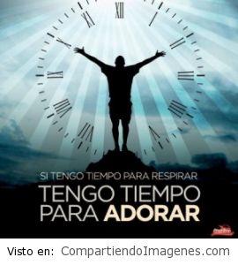 Si tienes tiempo para respirar, tengo tiempo para adorar
