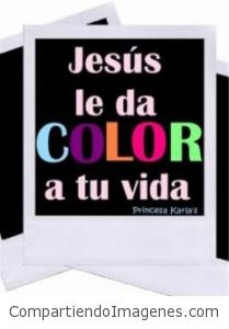 Jesus le da color a mi vida