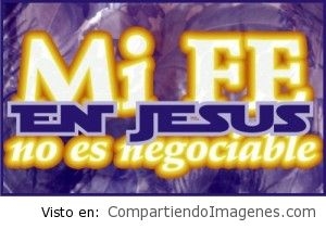 Mi FE en Jesus no es negociable