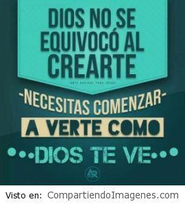 Dios no se equivoco al crearte