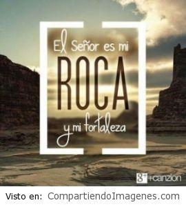 El Señor es mi roca y mi fortaleza
