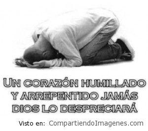 Un corazón humillado Dios no lo desprecia…