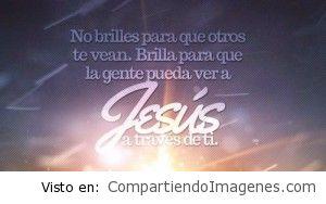 Brilla para que otros vean a Jesus