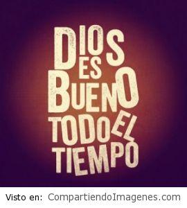 En todo tiempo, Dios es bueno!