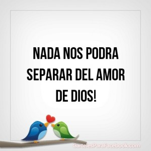 Nada nos podra separar del amor de Dios!