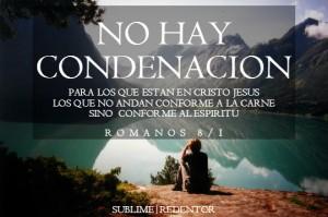 Ya no mas condenacion! Cristo nos liberto!