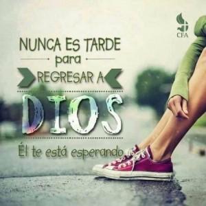 Dios te esta esperando, nunca es tarde para regresar