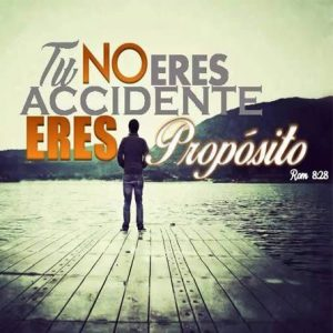 No eres un accidente, Dios te creo con un proposito