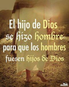 El hijo de Dios se hizo hombre…