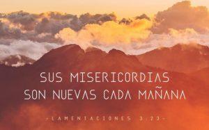 Sus misericordias son nuevas cada mañana