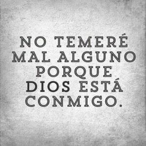 No temeré mal alguno porque Dios está conmigo